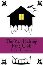 The Van Helsing Fang Club : A 'fangtastic' Vampire Adventure Story for.