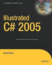 Expert's Voice in .NET Ser.: Illustrated C# 2005 by Daniel Solis (2006,...