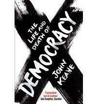 The Life and Death of Democracy by John Keane (Paperback, 2010)