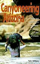 Canyoneering Arizona: Hiking and Exploring the Streambeds, Gorges and Slots of A