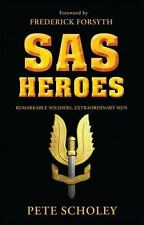 SAS Heroes : Remarkable Soldiers, Extraordinary Men by Pete...