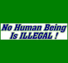 NO HUMAN BEING IS ILLEGAL  Bumper Sticker   !BUY 2 GET 1 FREE