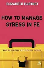 How to Manage Stress in FE: Applying research, theory and skills to post-compuls