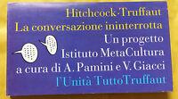 Hitchcock Truffaut. La conversazione ininterrotta - RARO, AA. VV., Unità, 1997.