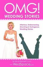 OMG! Wedding Stories: Hilarious, Outrageous, Embarrassing, Shocking and Bizarre