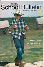 national geographic-SCHOOL BULLETIN-nov 9,1970-FASTEST GUN ON WAGONS HO.