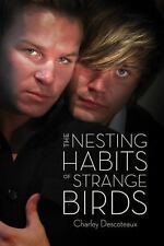 The Nesting Habits of Strange Birds by Charley Descoteaux (2014, Paperback)