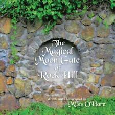 The Magical Moon Gate of Rock Hill by Miles O'Hare (2014, Paperback)