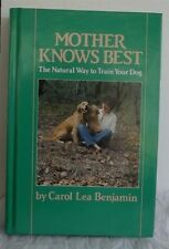 Mother Knows Best, The natural way to train your dog, by Carol Lea Benjamin