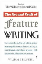 The Art and Craft of Feature Writing: Based on The Wall Street Journal Guide Bl