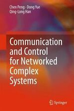 COMMUNICATION AND CONTROL FOR NETWORKED COMPLEX SYSTEMS - PENG, CHEN/ YUE, DONG/
