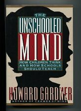 The Unschooled Mind: How Children Think And How Schools Should Teach by Howard E
