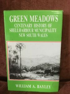 Green Meadows: Centenary History of Shellharbour Municipality NSW by W A Bayley