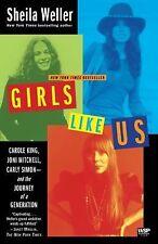 Girls Like Us: Carole King, Joni Mitchell, Carly Simon--and the Journey of a Ge