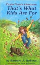 That's What Kids Are For: Phoebe Flower's Adventures by Roberts, Barbara A.