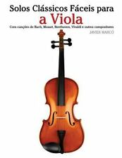 Solos Clássicos Fáceis para a Viola : Com Canções de Bach, Mozart, Beethoven,...