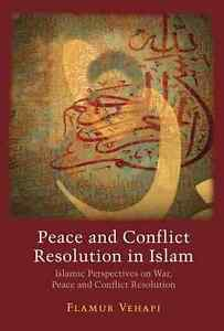 Peace and Conflict Resolution in Islam: Islamic perspective on war and peace