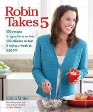 Robin Takes 5 : 500 Recipes, 5 Ingredients or Less, 500 Calories or Less, for 5
