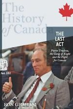 The Last Act:  Pierre Trudeau, the Gang of Eight, and the Fight for Canada: The