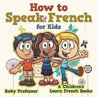 How to Speak French for Kids a Children's Learn French Books, Like New Used, ...