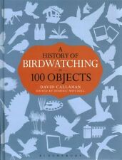 A History of Birdwatching in 100 Objects by David Callahan (Hardback, 2014)
