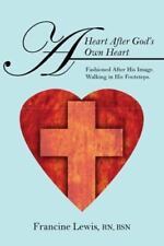 A Heart After God's Own Heart: Fashioned After His Image. Walking in His Footste
