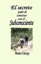 El Secreto poder de conectar con el Subconsciente by Monica Ubiergo (2011,...