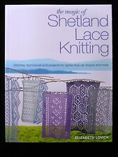The Magic of Shetland Lace Knitting - Stitches Techniques & Projects by E Lovick