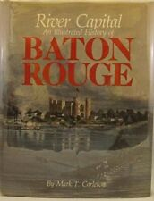 RIVER CAPITAL: AN ILLUSTRATED HISTORY OF BATON ROUGE By Mark T Carleton