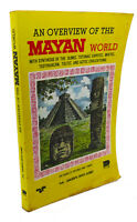 Gualberto Zapata Alonzo AN OVERVIEW OF THE MAYAN WORLD  1st Edition 2nd Printing
