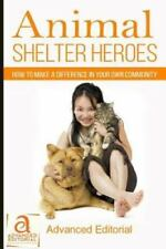 Animal Shelter Heroes: How to Make a Difference in Your Own Community (Paperback