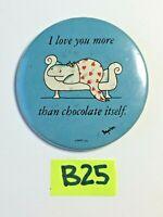 Vintage VTG I LOVE YOU MORE THAN CHOCOLATE ITSELF PIN BACK Button Pinback B25