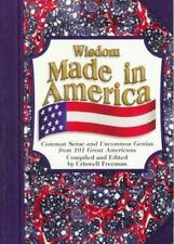 Wisdom Made in America: Common Sense and Uncommon Genius from 101 Great Americ..