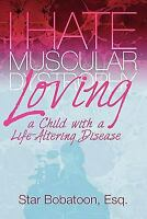 I Hate Muscular Dystrophy Loving a Child with a Life-Altering Disease Paperback