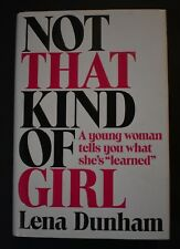 """NOT THAT KIND OF GIRL: A Young Woman Tells You What She's """"Learned"""" Lena Dunham"""