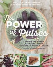 The Power of Pulses: Saving the World with Peas, Beans, Chickpeas, Favas and Len