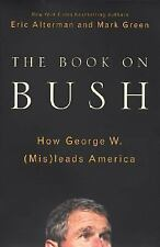 The Book on Bush : How George W. (Mis)Leads America by Eric Alterman and Mark...