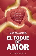 El Toque de Amor: Sanacion Con las Manos y Tratamientos A Distancia = The Touch