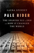 Pale Rider: The Spanish Flu of 1918 and How It Changed the World, Spinney, Laura