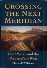 NEW - Crossing the Next Meridian: Land, Water, and the Future of the West
