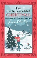 The Curious World of Christmas: Celebrating All That Is Weird, Wonderful, and Fe