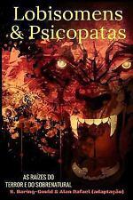 Lobisomens and Psicopatas : As Raízes Do Terror e Do Sobrenatural by Alan...