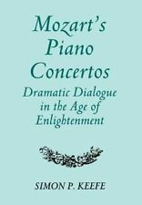 Mozart's Piano Concertos : Dramatic Dialogue in the Age of Enlightenment by...