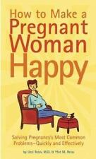 How to Make a Pregnant Woman Happy: Solving Pregnancy's Most Common Problems -