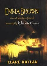 Emma Brown : A Novel from the Unfinished Manuscript by Charlotte Bronte. by Clare Boylan (2004, Hardcover)