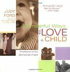 Wonderful Ways To Love A Child by Judy Ford BE A WONDERFUL PARENT!