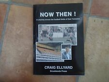 Now Then - A Journey Across The Football Fields of East Yorkshire Craig Ellyard