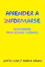 Aprender a Informarse : Actividades para Leonas y Leones by Judith Licea Y....