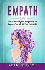 Empath : How to Protect Against Manipulation and Empower Yourself with Your...