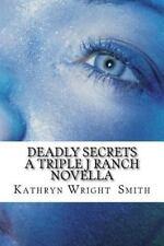 Triple J Ranch: Deadly Secrets a Triple J Ranch Novella by Kathryn Smith...